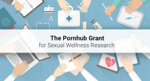 Announcing The Pornhub Grant for Sexual Wellness Research